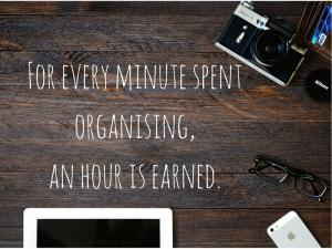 For every minute spent organising,an hour is earned.