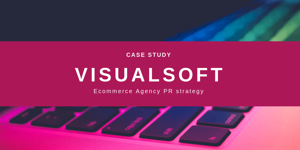Visualsoft Ecommerce Agency PR Case Study